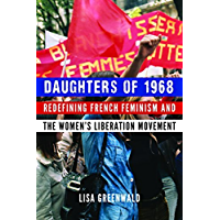 Daughters of 1968: Redefining French Feminism and the Women's Liberation Movement (English Edition)