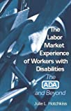 The Labor Market Experience of Workers with Disabilities : The ADA and Beyond, Hotchkiss, Julie L., 0880992522