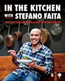 By Stefano Faita - In the Kitchen with Stefano Faita: Over 250 Simple and Delicious Everyday Recipes