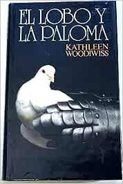 El Lobo y La Paloma: Amazon.es: Kathleen Woodiwiss: Libros