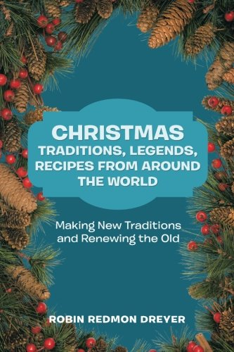 Christmas Traditions, Legends, Recipes from Around the World (Legends Traditions Christmas Of)