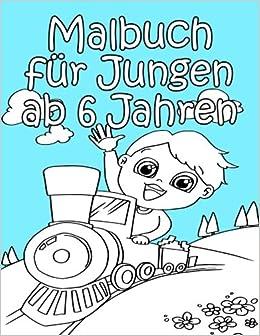 Malbuch Für Jungen Ab 6 Jahren Tolle Bilder Zum Ausmalen Für Jungs