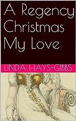 A Regency Christmas My Love (Holiday Series Book 2)