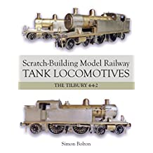 Scratch-Building Model Railway Tank Locomotives: The Tilbury 4-4-2
