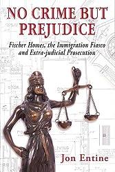 No Crime But Prejudice (Fischer Homes, the Immigration Fiasco, and Extra-judicial Prosecution)