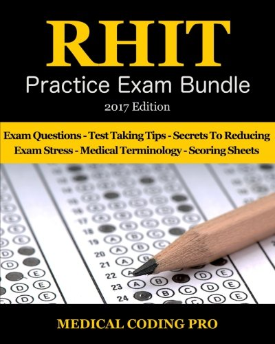 RHIT Practice Exam Bundle - 2017 Edition: 150 RHIT Practice Exam Questions & Answers, Tips To Pass The Exam, Medical Terminology, Common Anatomy, Secrets To Reducing Exam Stress, and Scoring Sheets