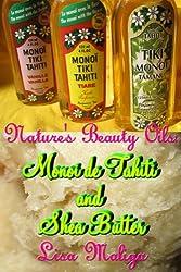 Nature's Beauty Oils: Monoi de Tahiti and Shea Butter