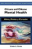 Chicana and Chicano Mental Health : Alma, Mente y Corazon, Flores, Yvette G., 0816529744