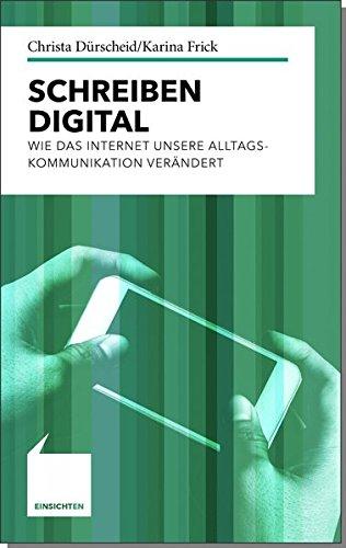 Schreiben digital: Wie das Internet unsere Alltagskommunikation verändert (Einsichten)