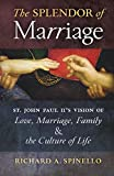 img - for The Splendor of Marriage: St. John Paul II's Vision of Love, Marriage, Family, and the Culture of Life book / textbook / text book