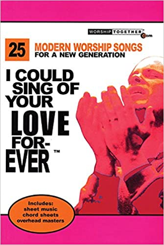 I COULD SING OF YOUR LOVE FOREVER - 25 MODERN WORSHIP SONGS FOR A ...