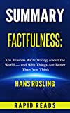 img - for Summary of Factfulness: Ten Reasons We re Wrong About the World   and Why Things are Better Than You Think by Hans Rosling, with Chapter by Chapter Analysis book / textbook / text book