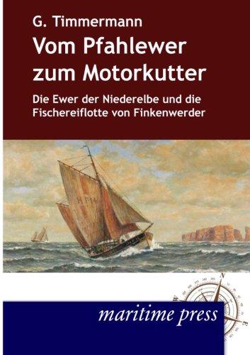 Vom Pfahlewer zum Motorkutter: Die Ewer der Niederelbe und die Fischereiflotte von Finkenwerder (German Edition)