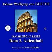 Rom 2. Aufenthalt (Italienische Reise 11) | Johann Wolfgang von Goethe