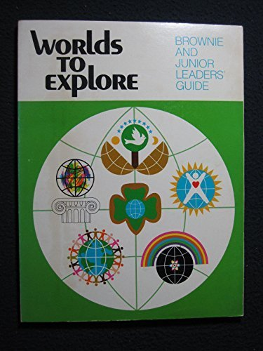 Worlds to Explore: Brownie and Junior Leaders' Guide by Girl Scouts - Scout Girl Junior Leaders