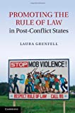 Promoting the Rule of Law in Post-Conflict States, Grenfell, Laura, 1107026199