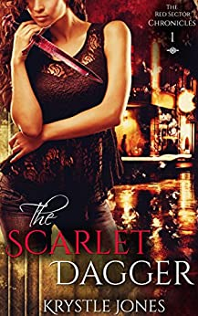 The Scarlet Dagger (The Red Sector Chronicles Book 1) by [Jones, Krystle]