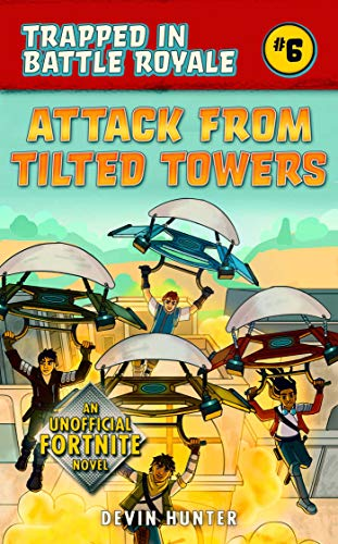 Attack from Tilted Towers: An Unofficial Fortnite Novel (Trapped In Battle Royale)