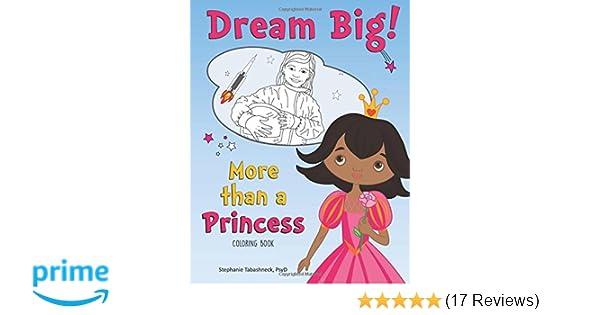 More Than A Princess Coloring Book Stephanie Tabashneck Tanja Tadic 9780983230298 Amazon Books