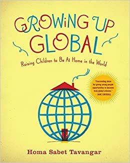 growing up global raising children to be at home in the world homa