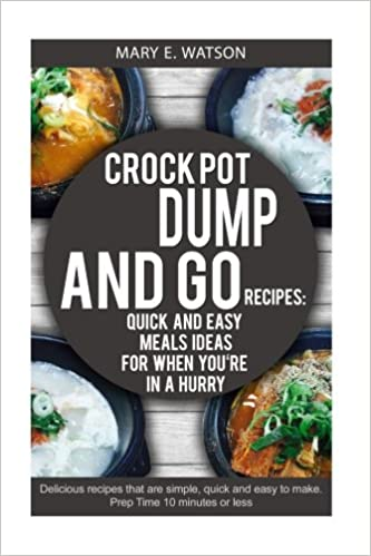 CROCK POT Dump and Go Recipies: Quick and Easy Meals Ideas for When You're In a Hurry