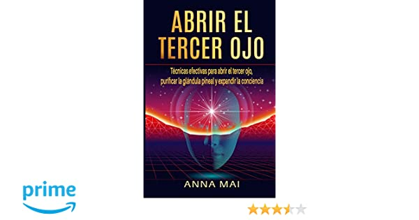 Abrir El Tercer Ojo: Técnicas efectivas para abrir el tercer ojo, purificar la glándula pineal y expandir la conciencia: Amazon.es: Anna Mai: Libros