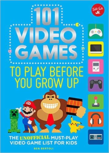 101 Video Games to Play Before You Grow Up: The unofficial ...