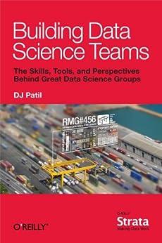Building Data Science Teams by [Patil, DJ]