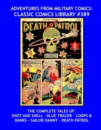(Adventures From Military Comics: Classic Comics Library #389: The Complete Tales Of: Shot And Shell, Blue Tracer, Loops & Banks, Sailor Danny and ... --- Over 475 Pages --- All Stories --- No Ads )