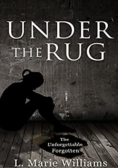 Under The Rug: The Unforgettable Forgotten by [Williams, L. Marie]