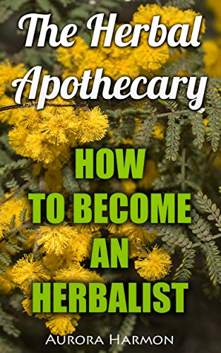 Download for free The Herbal Apothecary: How To Become An Herbalist