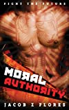 Moral Authority, Jacob Z. Flores, 1925031330