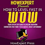 How to Level Fast in WoW: Your Step-by-Step Guide to Leveling Your WoW Characters Fast from 1 to 85 Quickly, Easily, & Affordably |  HowExpert Press