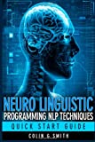 Neuro Linguistic Programming NLP Techniques - Quick Start Guide, Colin Smith, 1491206306