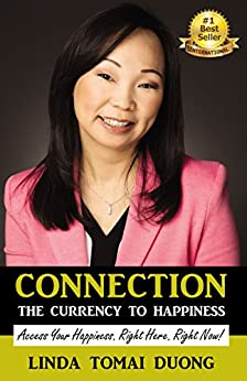 Connection - The Currency to Happiness: Access Your Happiness. Right Here. Right Now! (English Edition) por [Duong, Linda Tomai]
