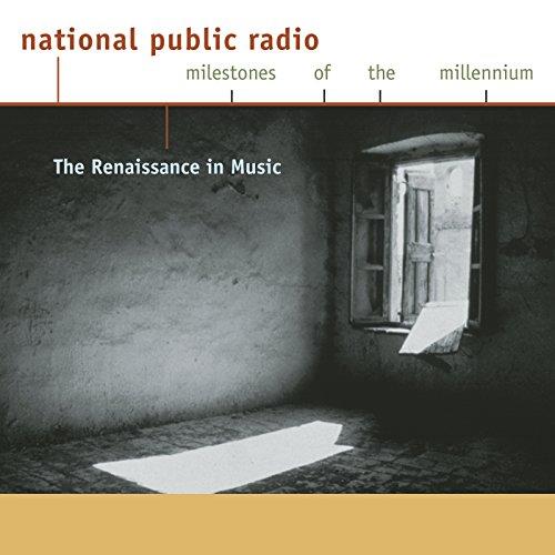 NPR Milestones of the Millennium: The Renaissance in Music (Desk Sony Radio)