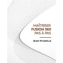 Maitrisez Fusion 360 Pas à Pas (French Edition)
