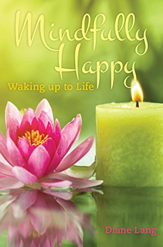 Mindfully Happy: Waking up to Life by [Lang, Diane]