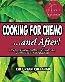 Cooking for Chemo ...and After!: A how-to-cook cookbook that teaches you how to adjust your cooking for chemotherapy patients