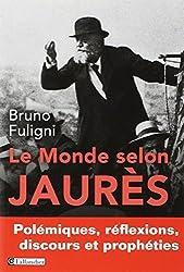 Le monde selon Jaurès. Polémiques, réflexions, discours et prophéties