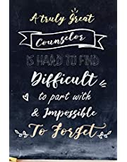 A Truly Great Counselor is Hard to Find Difficult to Part with Impossible to Forget: School Counselor Appreciation Retirement Gifts - 6x9 Lined Notebook
