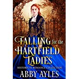 Falling for the Hartfield Ladies: A Clean & Sweet Regency Historical Romance Collection (The Regency Soulmates Series Book 2)