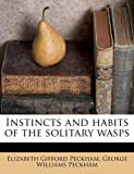 Instincts and Habits of the Solitary Wasps, Elizabeth Gifford Peckham and George Williams Peckham, 1178600920