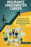 Insurance Underwriter Career (Special Edition): The Insider's Guide to Finding a Job at an Amazing Firm, Acing The Interview & Getting Promoted