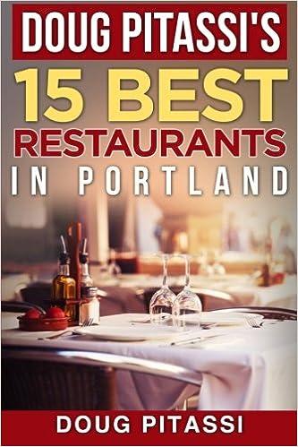 Doug Pitassi S 15 Best Restaurants In Portland Doug Pitassi