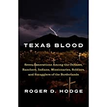 Texas Blood: Seven Generations Among the Outlaws, Ranchers, Indians, Missionaries, Soldiers, and Smugglers of the Borderlands Audiobook by Roger D. Hodge Narrated by Roger D. Hodge