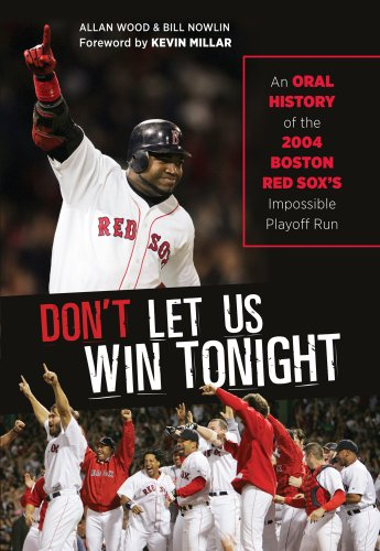 (Don't Let Us Win Tonight: An Oral History of the 2004 Boston Red Sox's Impossible Playoff Run)
