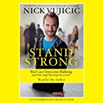Stand Strong: You Can Overcome Bullying (and Other Stuff That Keeps You Down) | Nick Vujicic