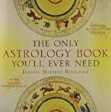 The Only Astrology Book You'll Ever Need, Joanna Martine Woolfolk, 1589793773