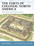 The Forts of Colonial North America: British, Dutch and Swedish colonies (Fortress)